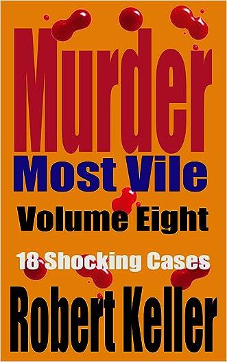 Murder Most Vile Volume 8: 18 Shocking True Crime Murder Cases (True Crime Murder Books)