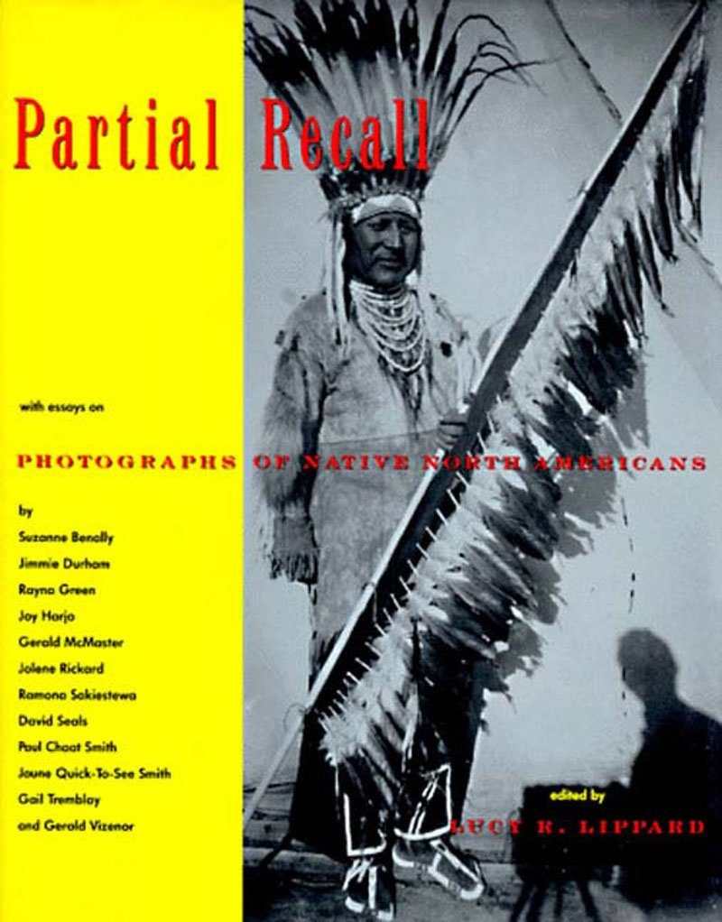 Partial Recall: With Essays on Photographs of Native North Americans Lucy Lippard