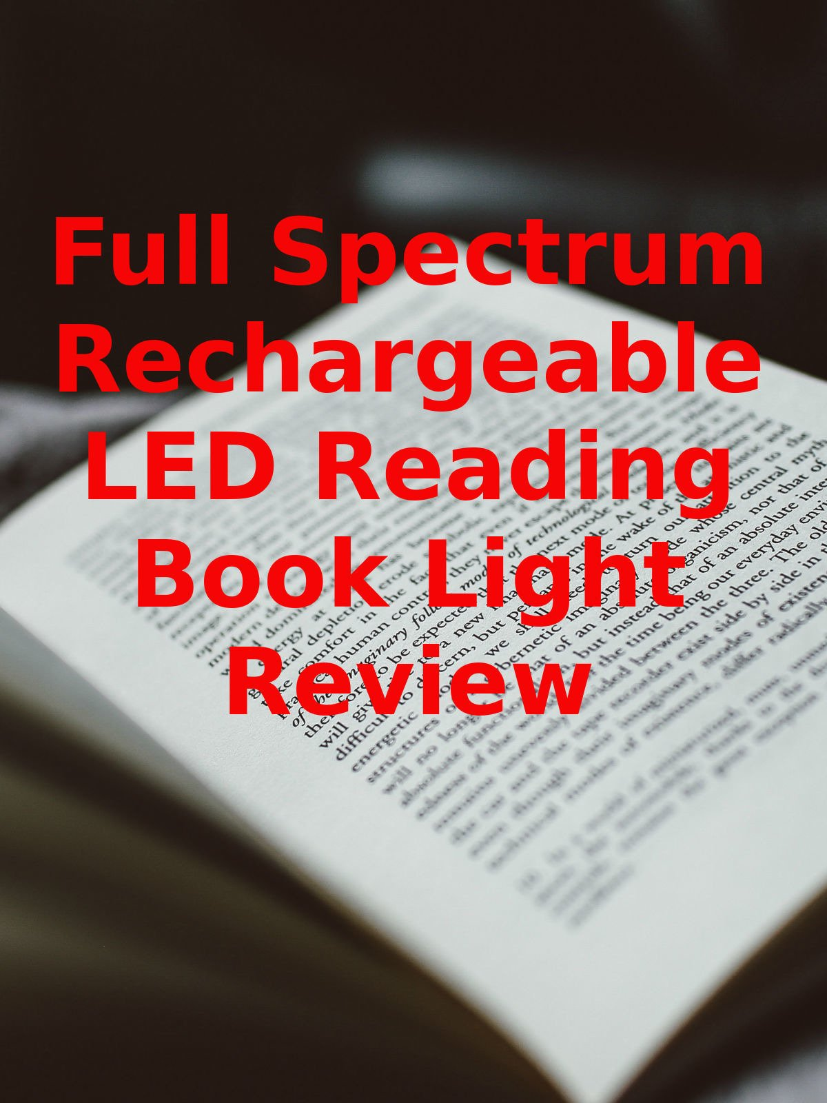 Review: Full Spectrum Rechargeable LED Reading Book Light Review