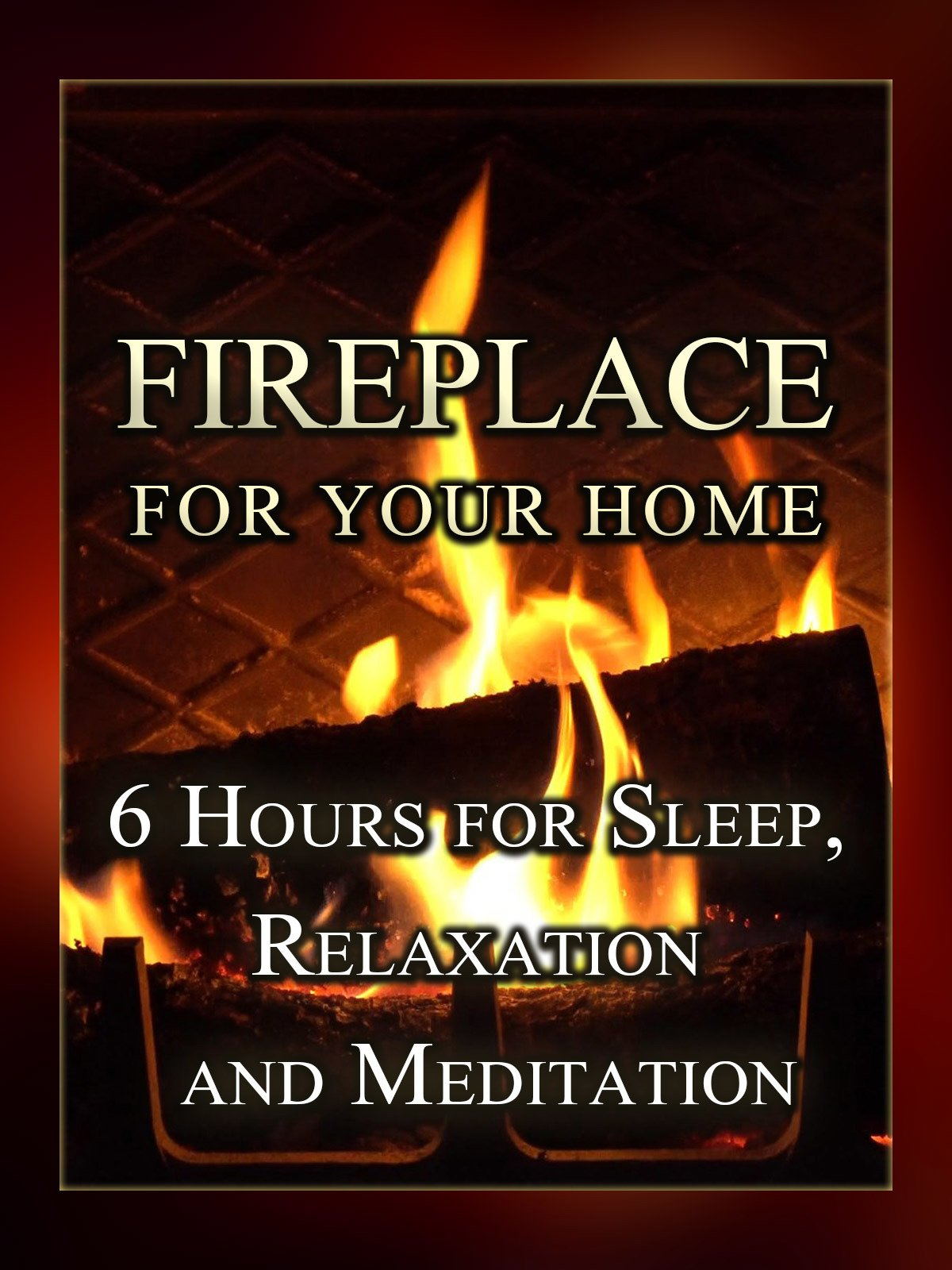 Fireplace for your Home, 6 hours for sleep, relaxation and meditation