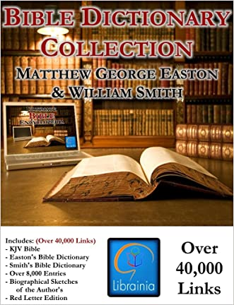 Bible Dictionary Collection - Deluxe Study Edition (KJV Bible, Smith's Bible Dictionary, Easton's Bible Dictionary, over 40,000 Links)