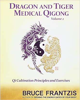 Dragon and Tiger Medical Qigong, Volume 2: Qi Cultivation Principles and Exercises written by Bruce Frantzis