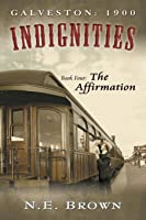Galveston: 1900: Indignities, Book Four: The Affirmation