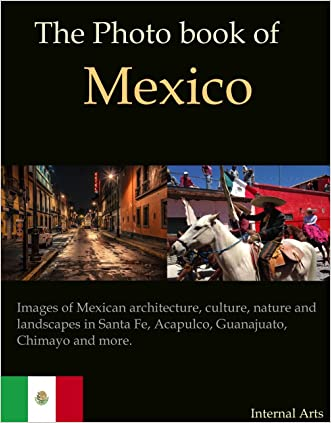 The Photo Book of Mexico. Images of Mexican architecture, culture, nature, landscapes in Santa Fe, Acapulco, Guanajuato, Chimayo and more. (Photo Books 41)