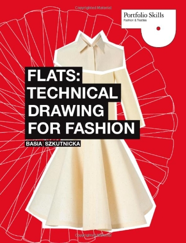 Flats: Technical Drawing for Fashion (Portfolio Skills: Fashion & Textiles)