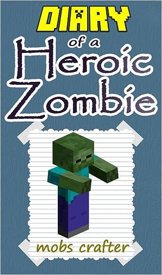 MINECRAFT: Diary Of A Minecraft Heroic Zombie : Unofficial Minecraft Book (Minecraft, Minecraft Secrets, Minecraft Stories, Minecraft Books, Minecraft Comics, Minecraft Handbook)