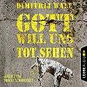 Gott will uns tot sehen Hörbuch von Dimitrij Wall Gesprochen von: Thomas Schmuckert