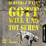 Gott will uns tot sehen | Dimitrij Wall