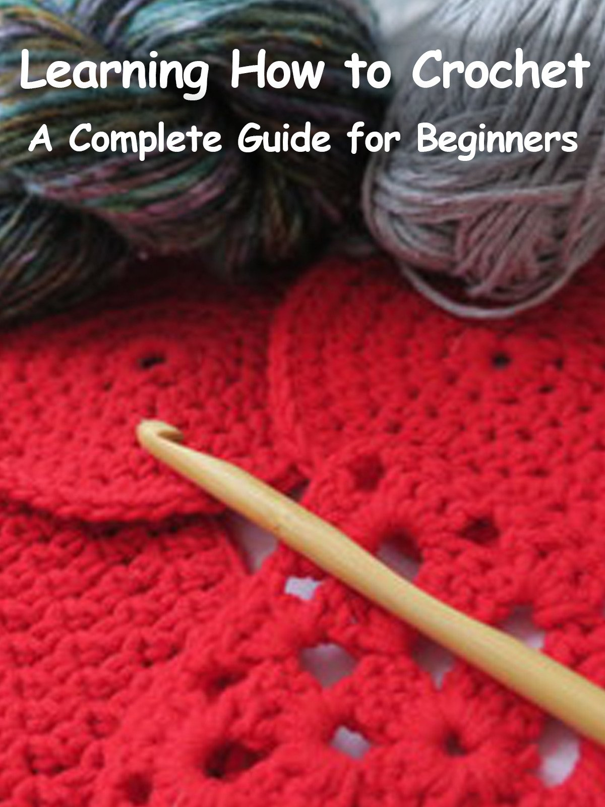 Learn How To Crochet: A Complete Guide for Beginners