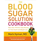The Blood Sugar Solution Cookbook: More than 175 Ultra-Tasty Recipes for Total Health and Weight Loss