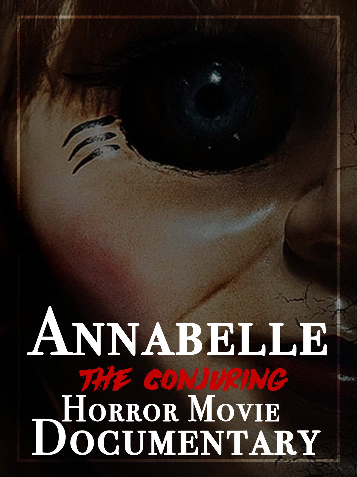 Annabelle The Conjuring Horror Movie Documentary on Amazon Prime Video UK