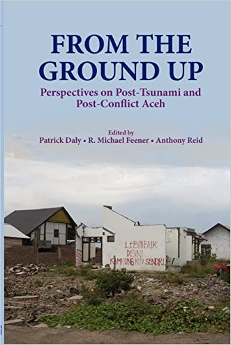 From the Ground Up: Perspectives on Post-Tsunami and Post-Conflict Aceh