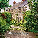 Trouble in the Cotswolds Audiobook by Rebecca Tope Narrated by Caroline Lennon