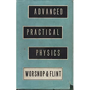 Advanced Practical Physics for Students B. L., Flint, H. T. Worsnop