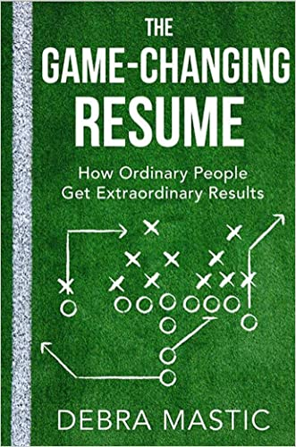 The Game-Changing Resume: How Ordinary People Get Extraordinary Results