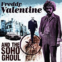 Freddy Valentine and the Soho Ghoul (       UNABRIDGED) by David Chaudoir Narrated by John Vernon