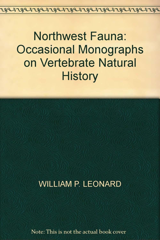 Northwest Fauna: Occasional Monographs on Vertebrate Natural History, WILLIAM P. LEONARD