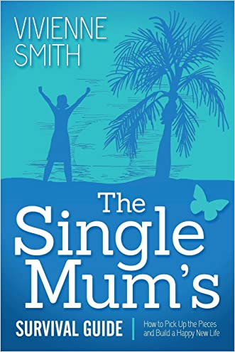 The Single Mum's Survival Guide: How to Pick Up the Pieces and Build a Happy New Life