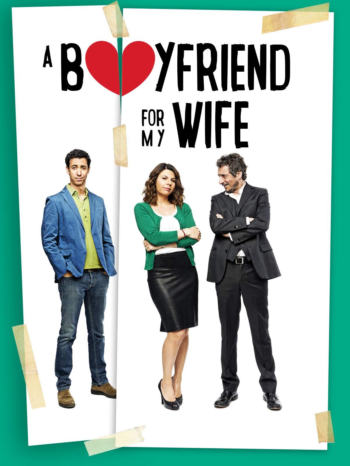 A Boyfriend for my Wife - Un fidanzato per mia moglie