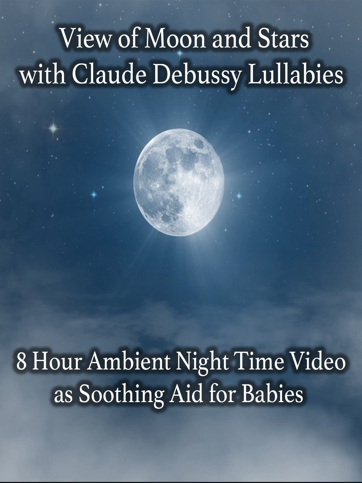 View of Moon and Stars with Claude Debussy Lullabies 8 Hour Ambient Night Time Video as Soothing Aid for Babies