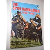 Die Spielhahnjäger 1940 - 1945. Bilddokumentation der 97. Jäger- Division