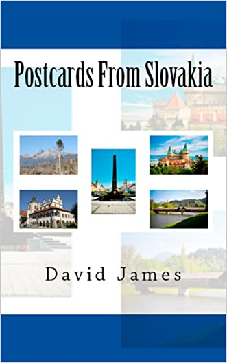 Postcards From Slovakia: A Humorous Account Of A British Ex-pat Living In The Slovak Republic (Slovakia - Heart of Europe Book 1) written by David James