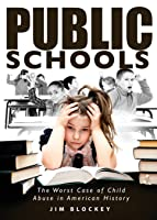 Public Schools - The Worst Case of Child Abuse in American History