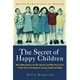 The Secret of Happy Children: Why Children Behave the Way They Do- and What You Can Do to Help Them to be Optimistic, Loving, Capable and Happy