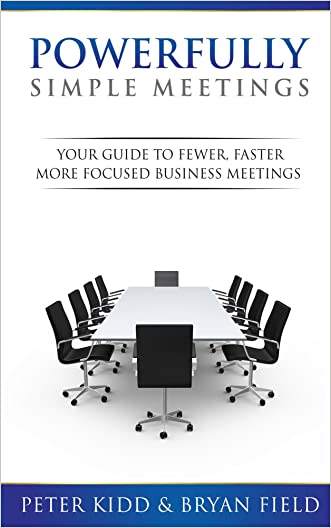 Powerfully Simple Meetings: Your Guide To Fewer, Faster, More Focused Meetings