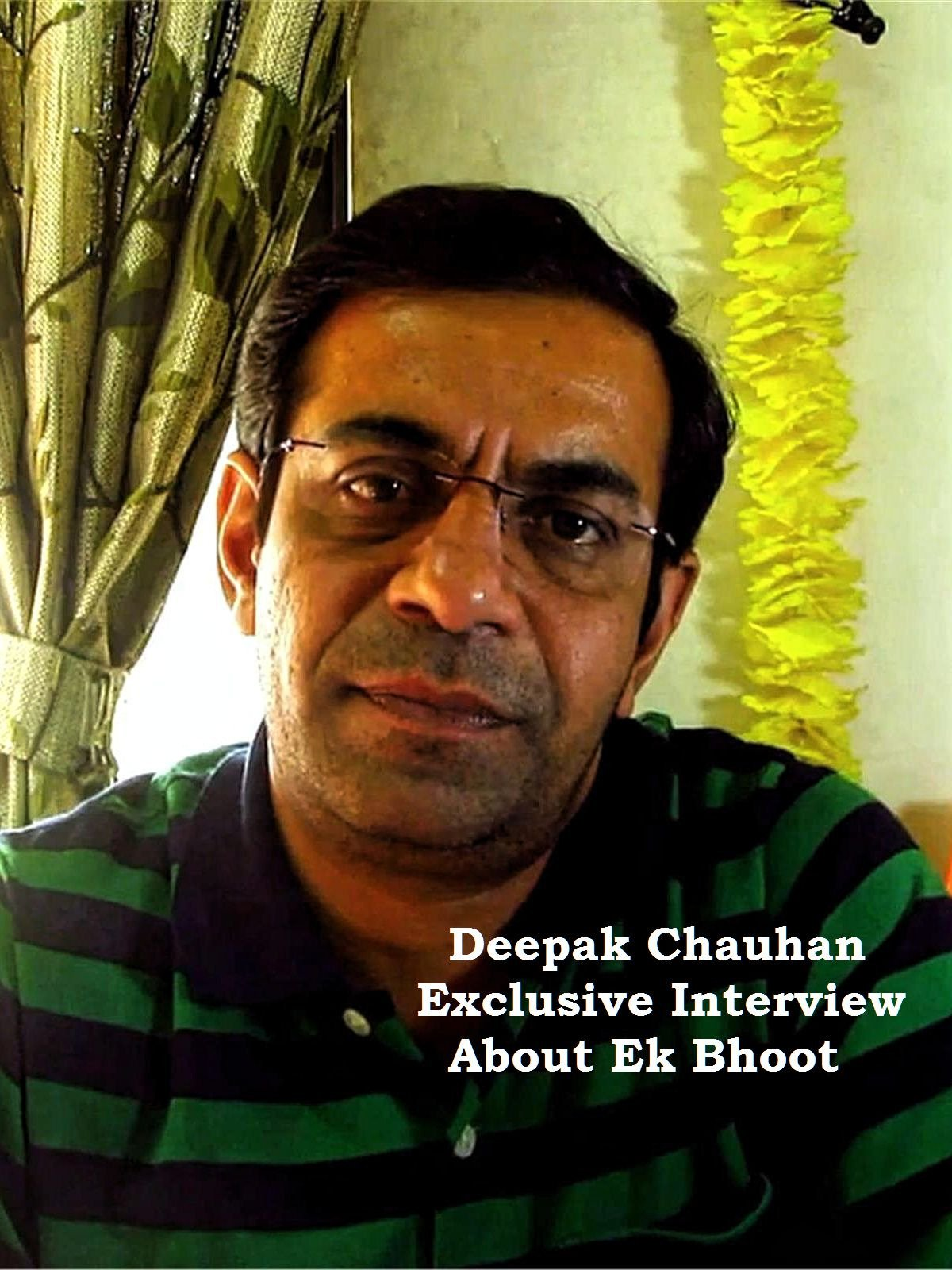 Deepak Chauhan Exclusive Interview About Ek Bhoot