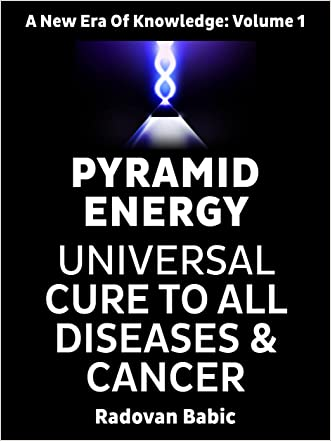 PYRAMID ENERGY: Universal cure to all diseases and cancer (A New Era Of Knowledge Book 1)