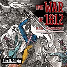 The War of 1812 in the Old Northwest (       UNABRIDGED) by Alec R. Gilpin Narrated by Gene E Traupman