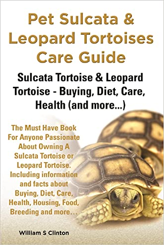 Pet Sulcata and Leopard Tortoises Care Guide: Sulcata Tortoise (African spurred) and Leopard Tortoise - Buying, Diet, Care, Health (and more...)