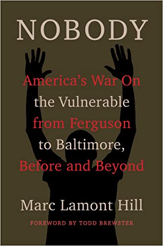 Nobody: Casualties of America's War on the Vulnerable, from Ferguson to Baltimore and Beyond