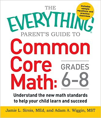 The Everything Parent's Guide to Common Core Math Grades 6-8: Understand the New Math Standards to Help Your Child Learn and Succeed (Everything®) written by Jamie L. Sirois