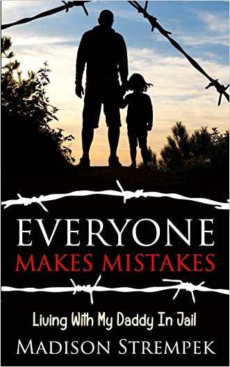 Everyone Makes Mistakes: Living With My Daddy In Jail