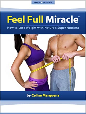 Feel Full Miracle: How to Lose Weight with Nature's Super Nutrient - Fiber Diet