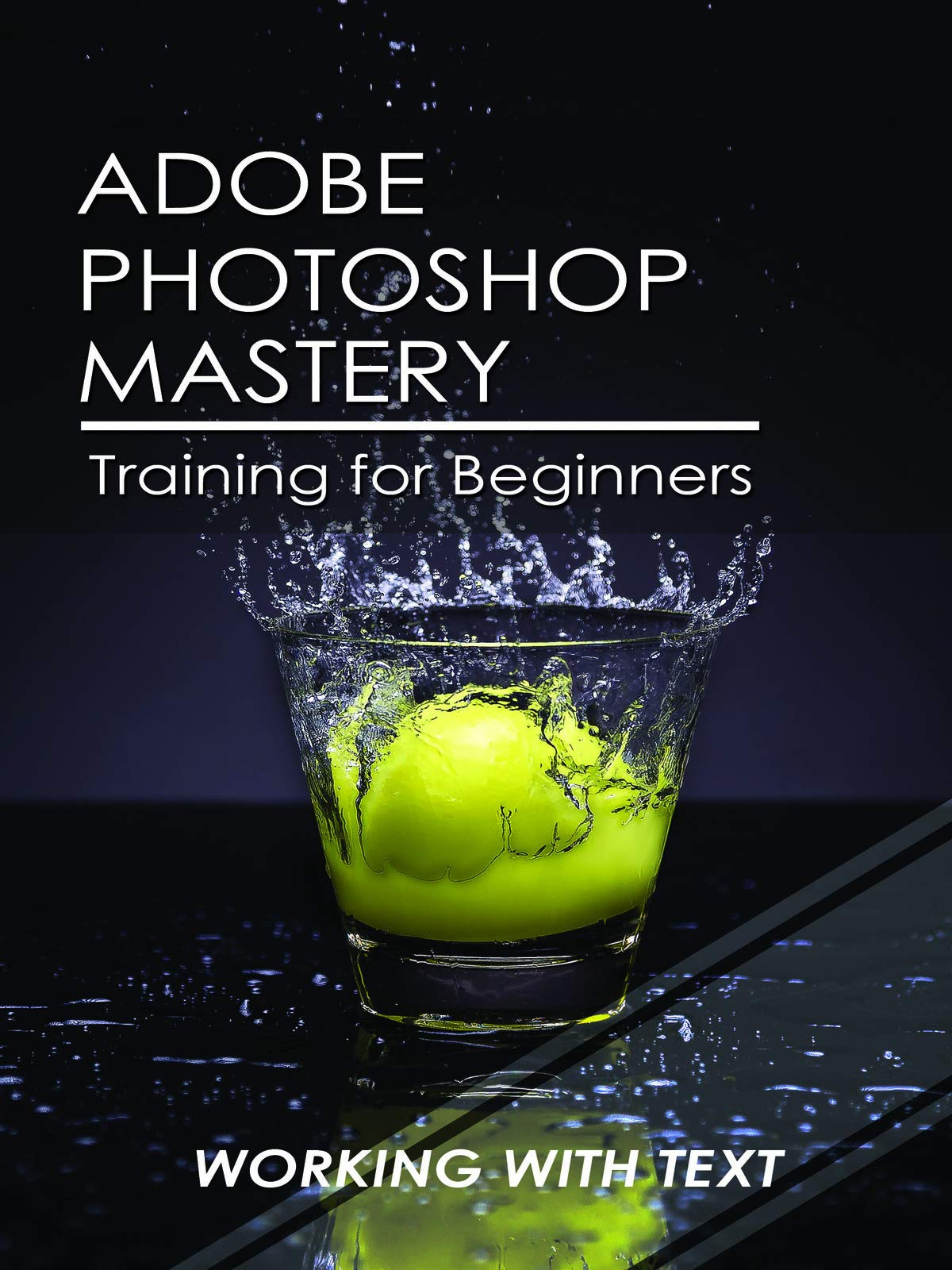 Adobe Photoshop Mastery Training For Beginners: Working With Text