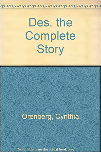 Des, the Complete Story written by Cynthia Orenberg