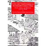Crisis and Transformation in Seventeenth-Century China: Society, Culture, and Modernity in Li Yu's World