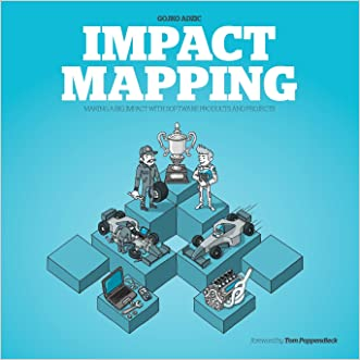 Impact Mapping: Making a Big Impact with Software Products and Projects written by Gojko Adzic