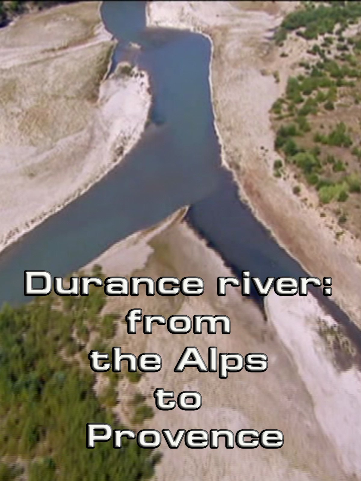 Durance river: from the Alps to Provence on Amazon Prime Instant Video UK