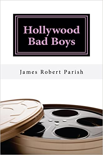 Hollywood Bad Boys: Loud, Fast, and Out of Control (Encore Film Book Classics 9) written by James Robert Parish