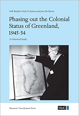 Phasing out the Colonial Status of Greenland, 1945-54: A Historical Study (Monographs on Greenland - Man & Society)
