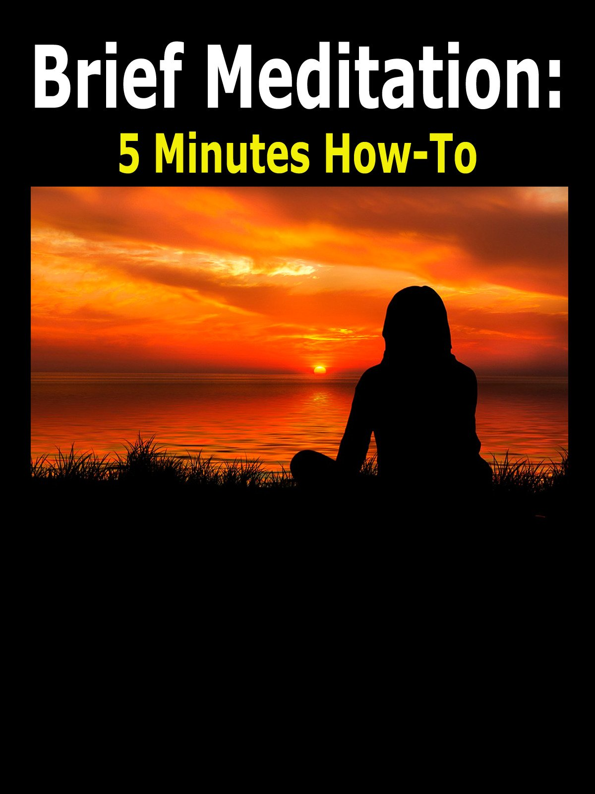 Brief Meditation: 5 Minute How To