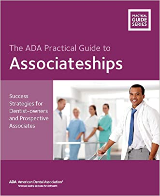 The ADA Practical Guide to Associateships: Success Strategies for Dentist-owners and Prospective Associates (The ADA Practical Guide Series)