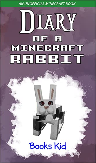 Minecraft: Diary of a Minecraft Rabbit (An Unofficial Minecraft Book) (Minecraft Diary Books and Wimpy Zombie Tales For Kids Book 30)