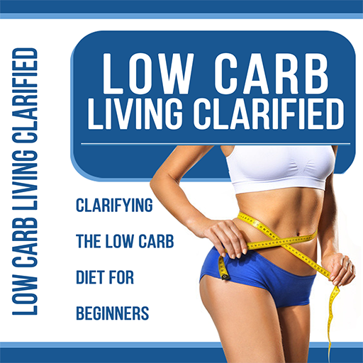 Low Carb Living Clarified - Clarifying The Low Carb Diet For Beginners
