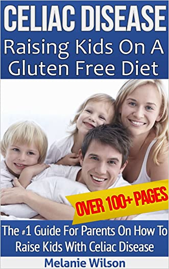 Healthy Gluten Free Kids - A Comprehensive Parents' Guide For Raising Children With Celiac Disease