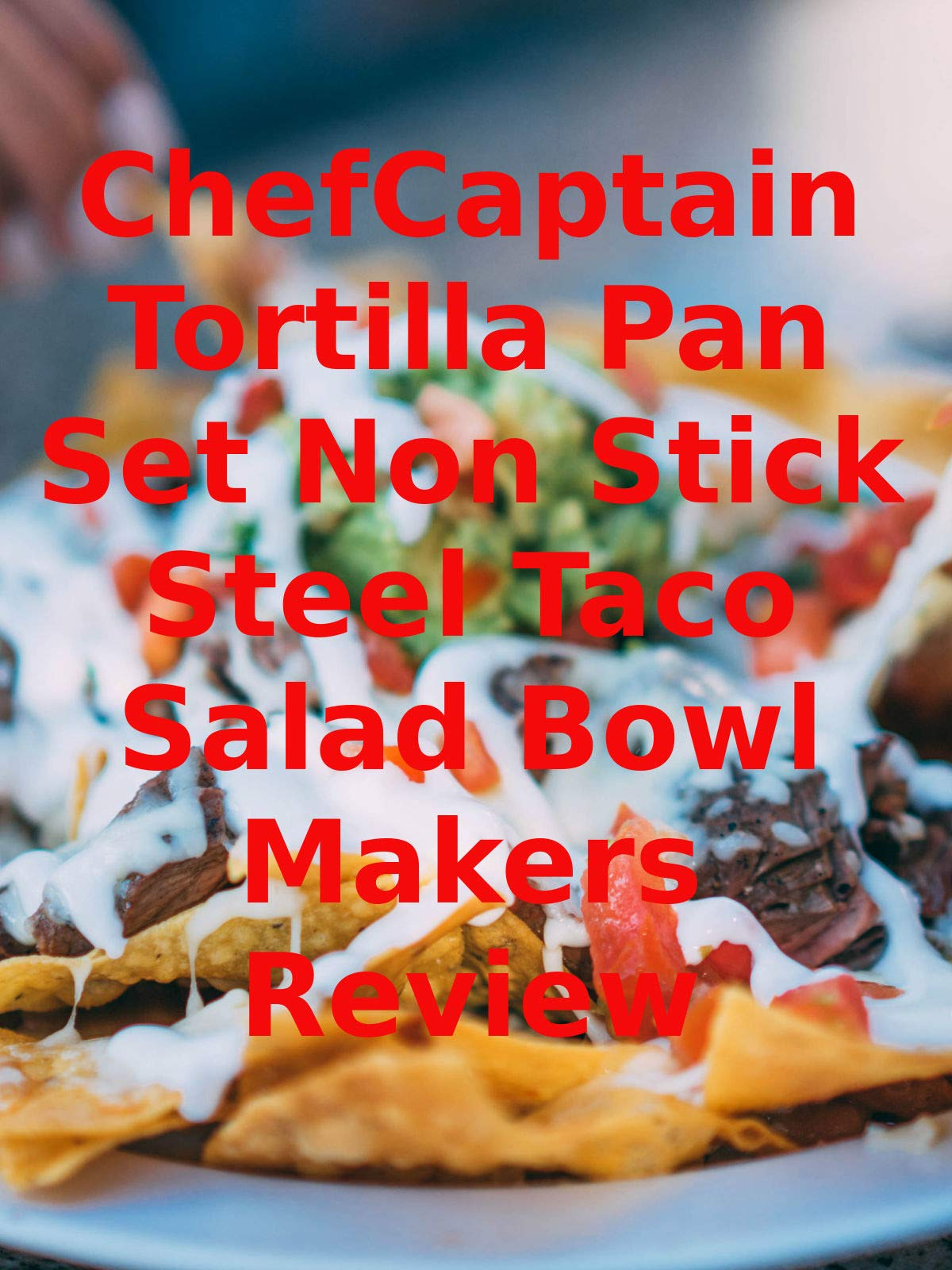 Review: ChefCaptain Tortilla Pan Set Non Stick Steel Taco Salad Bowl Makers Review on Amazon Prime Video UK
